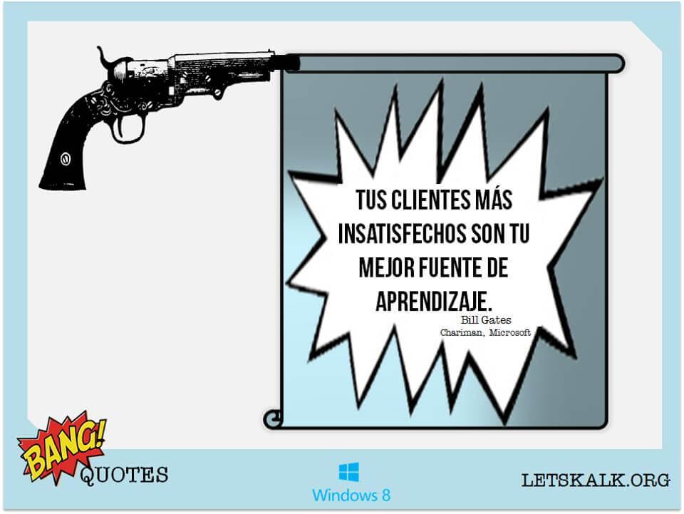 """#BangQuotes: """"Tus clientes más insatisfechos son tu mejor fuente de aprendizaje"""" – Bill Gates"""