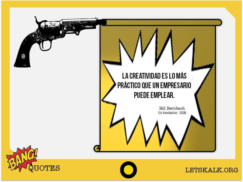 """#BangQuotes: """"La creatividad es lo más práctico que un empresario puede emplear""""."""