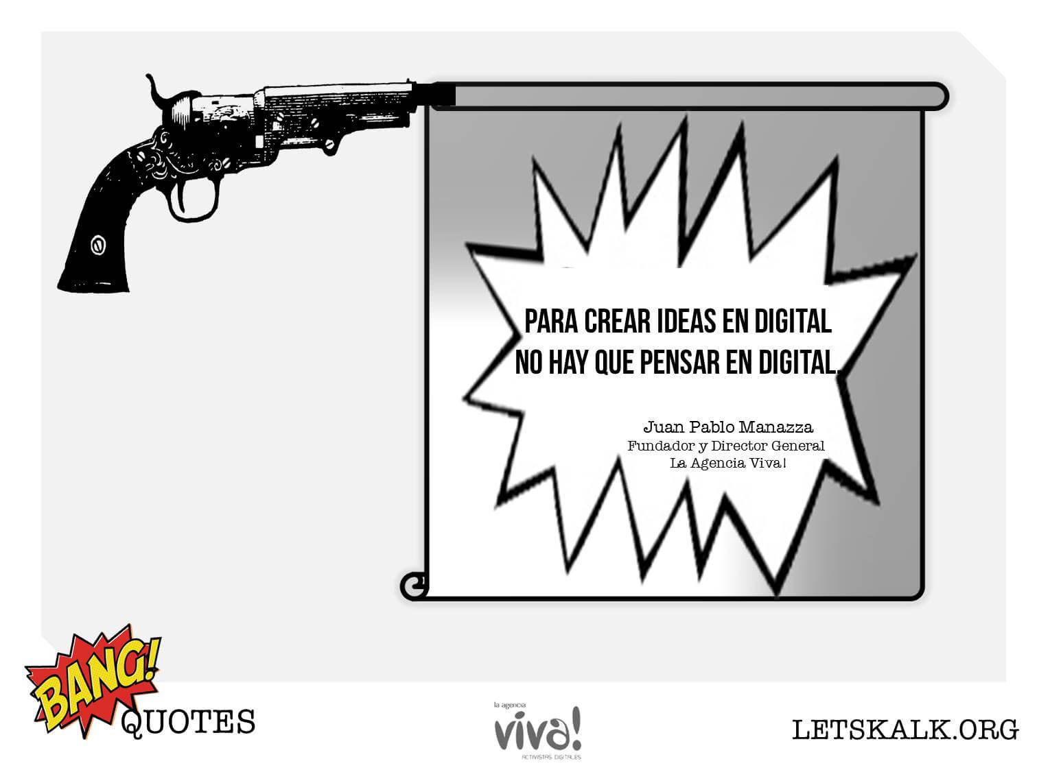 "#BangQuotes: ""Para crear ideas en digital no hay que pensar en digital."""