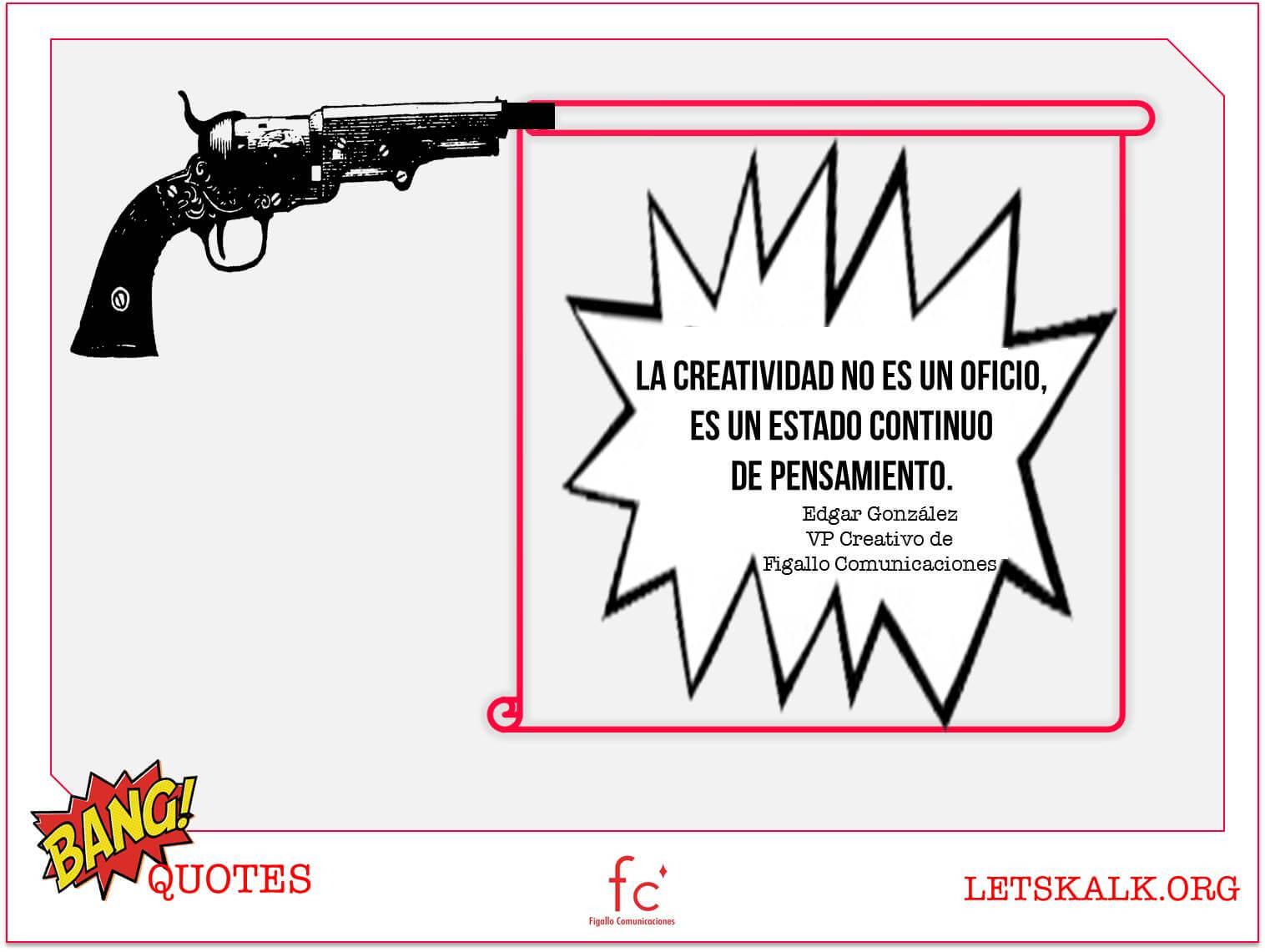 #BangQuotes: La creatividad no es un oficio, es un estado continuo de pensamiento