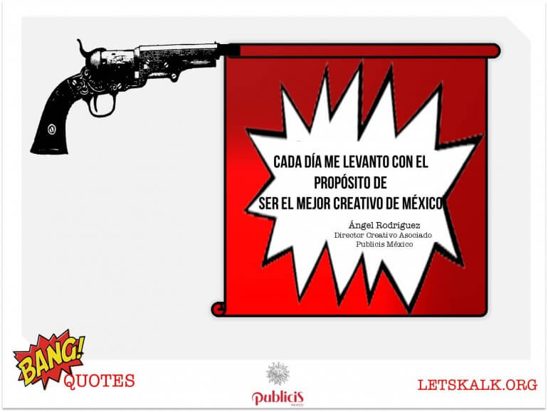 """#BangQuotes: """" Cada día me levanto con el propósito de ser el mejor Creativo de México."""""""