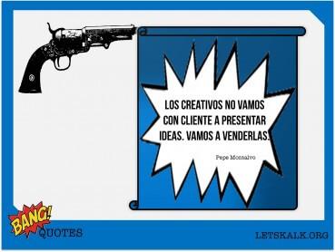 """#BangQuotes: """"Los creativos no vamos con cliente a presentar ideas. Vamos a venderlas."""""""