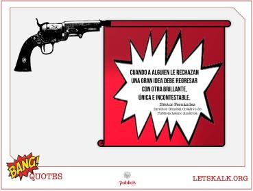 """#BangQuotes: """"Cuando a alguien le rechazan una gran idea debe…"""""""