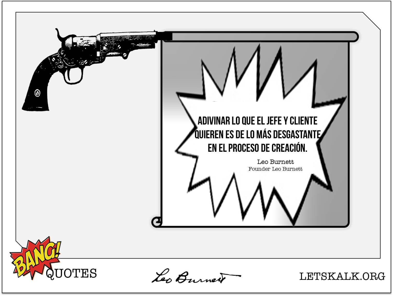 """#BangQuotes: """"Adivinar lo que el jefe y cliente quieren es…""""-Leo Burnett"""