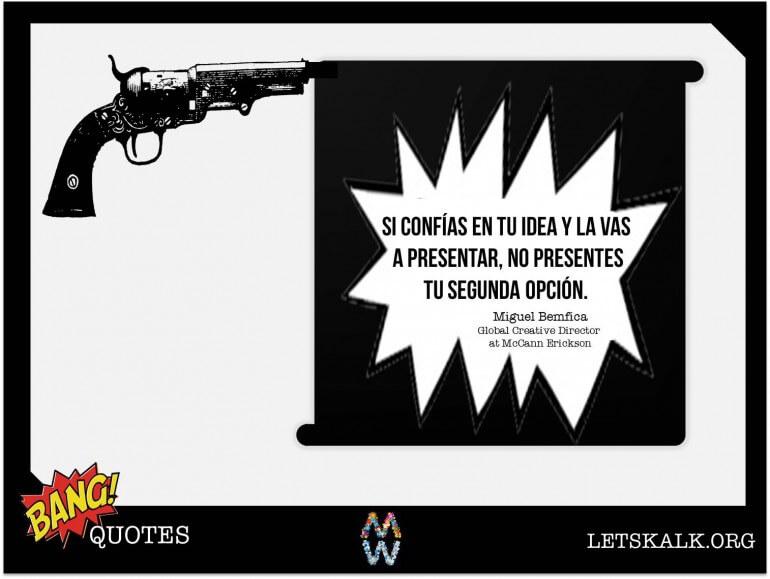 """#BangQuotes: """"Si confías en tu idea y la vas a presentar, no presentes tu segunda opción"""""""