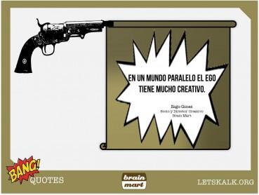 """#BangQuotes: """"En un mundo paralelo el ego tiene mucho creativo."""""""